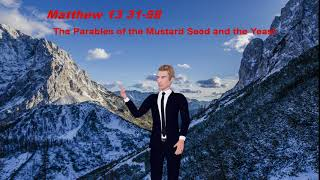 The Parables of the Mustard Seed and the Yeast -  Matthew Chapter 13 31 58