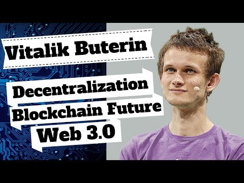 Vitalik Buterin on Web 3.0, Decentralization & The Future of Blockchain