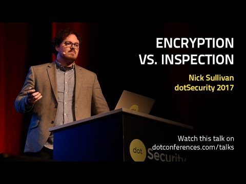 dotSecurity 2017 - Nick Sullivan - Encryption vs. Inspection