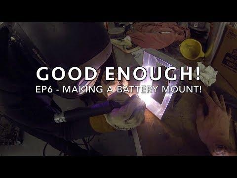 Good Enough! EP6  Chris Forsberg and Dylan Hughes Build a Custom Battery Mount!