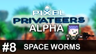 Pixel Privateers (ALPHA) [Episode 8] - Evil Space Worms!