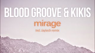 Blood Groove & Kikis - Mirage (Original Mix) [Silk Royal]