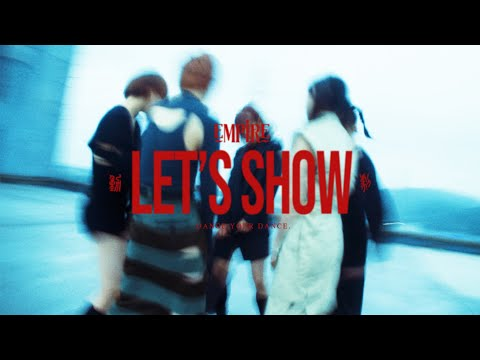 EMPiRE / LET'S SHOW [OFFiCiAL ViDEO]