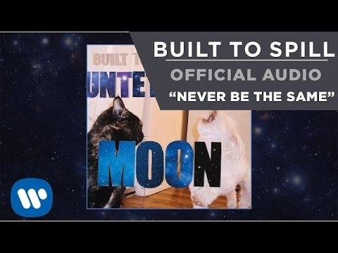 Built To Spill - Never Be The Same [Official Audio]