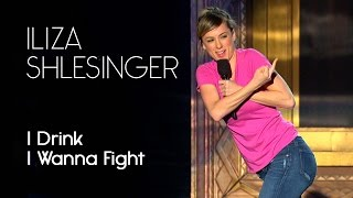 I Get Drunk And Want To Fist Fight - Iliza Shlesinger