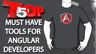Top 5 Must Have Tools for Angular Developers