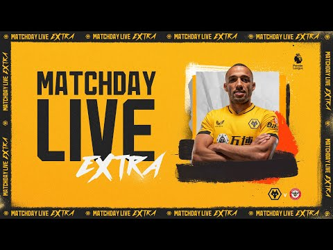 Matchday Live Extra   Wolves vs Brentford