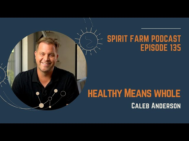 Healthy Means Whole: A Message by Caleb Anderson || S03EP135