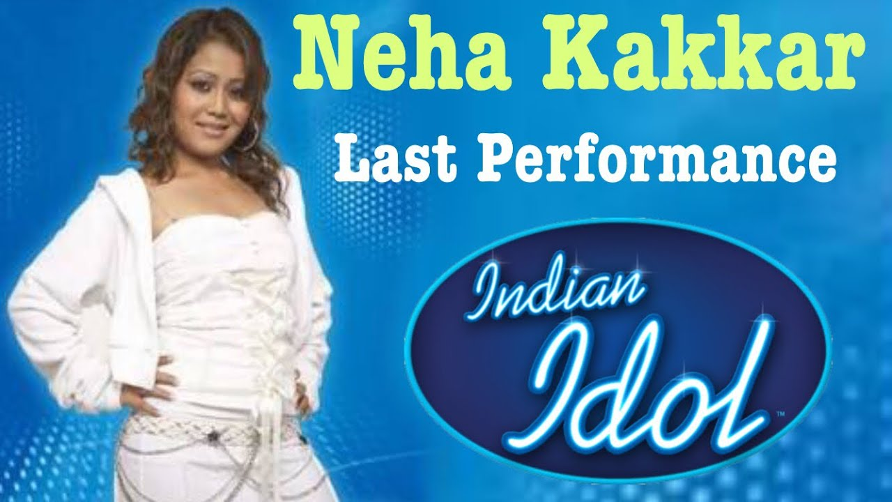Download Neha Kakkar Last Performance indian Idol 2