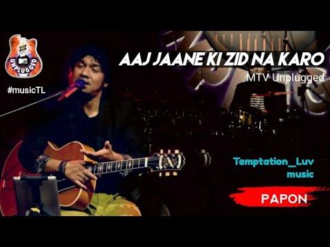 Aaj Jaane Ki Zid Na Karo - Papon | MTV Unplugged S07