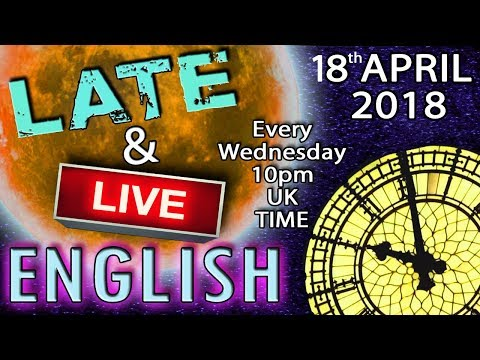 Learning English - Late And Live Lesson - 18th April 2018 - 10pm UK Time - Mr Duncan In England