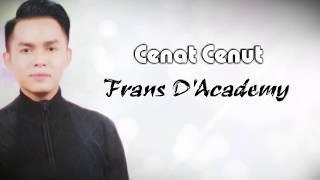 Cenat Cenut Single Frans D 39 Academy Indosiar Full Lyric