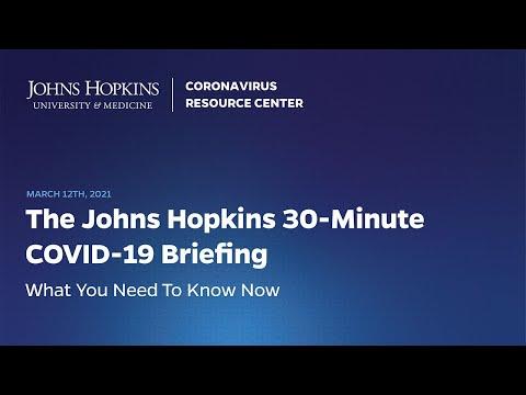 Johns Hopkins Coronavirus Resource Center Live 30-Minute Briefing - March 12, 2021