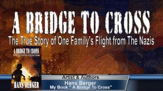 "Hans Berger, Author of ""A Bridge to Cross: The True Story of One Family's Flight from the Nazis"""