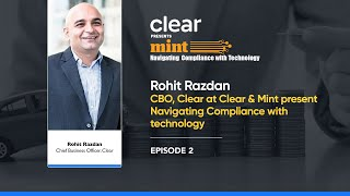 Rohit Razdan, CBO, Clear at Clear & Mint present Navigating Compliance with technology, Episode 2