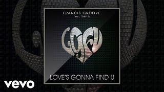 Francis Groove - Love's Gonna Find U (LgFu) (Audio) ft. Tony G
