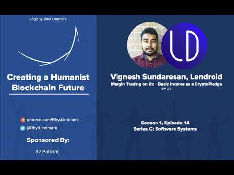 #27 Vignesh Sundaresan, Lendroid: Margin Trading on 0x and Basic Income as a CryptoPledge