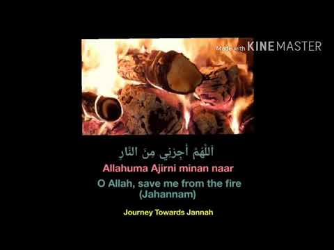 Allahuma ajirni minan naar ( o allah save me from the fire of  jahannam )