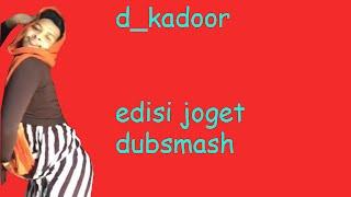 D_kadoor - Edisi Joget Dubsmash