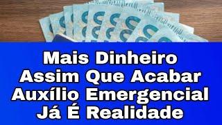 Mais Dinheiro Assim Que Acabar Auxílio Emergencial Já É Realidade