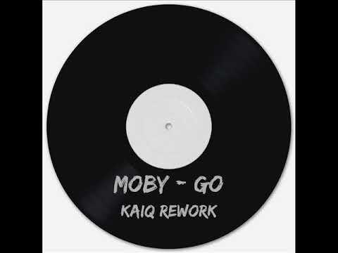 Moby - Go (Kaiq Rework)