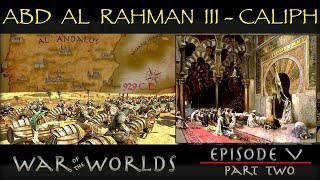 The Rise of Abd Al Rahman III - The History of Islamic Spain WOTW EP 5 P2