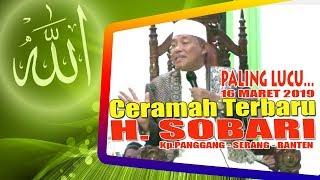 TERBARU CERAMAH [FULL] H. SOBARI, LUCU BIKIN KETAWA JAMAAH KEPINGKEL-PINGKEL Maret 2019