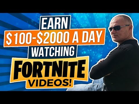 HOW TO MAKE $100 - $2000 / DAY WATCHING FORTNITE VIDEOS - MUST SEE