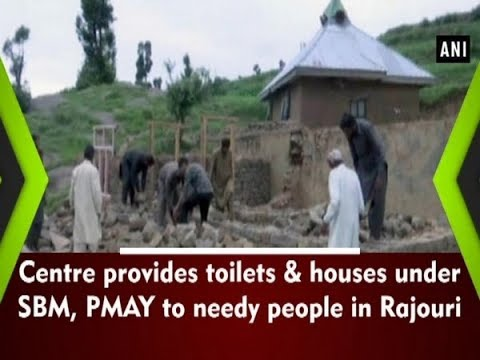 Centre Provides Toilets & Houses Under SBM, PMAY To Needy People In Rajouri - ANI News