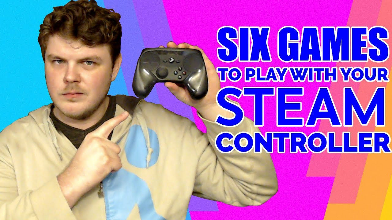 Top Six Games to Play with Your Steam Controller