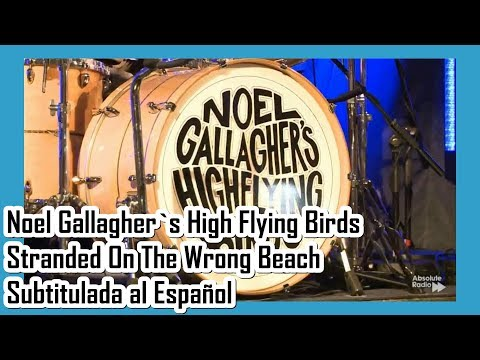 Noel Gallagher`s High Flying Birds - Stranded On The Wrong Beach Subtitulada