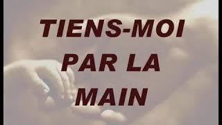 TIENS-MOI PAR LA MAIN,  SEIGNEUR!