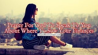 Prayer For God To Speak To You About Where To Sow Your Finances