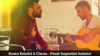 Koma Kendal ü Ciwan - Pınar Başından Bulanır