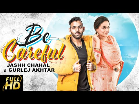 Be Careful | Jashh Chahal | Gurlez Akhtar | Desi Crew | Latest Punjabi Songs 2019