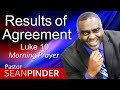 RESULTS OF AGREEMENT - LUKE 10 - MORNING PRAYER | PASTOR SEAN PINDER