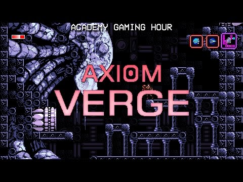 Academy Gaming Hour w/ Axiom Verge