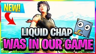 *NEW* LIQUID CHAP WAS IN OUR GAME! | Fortnite Best and Funny Moments