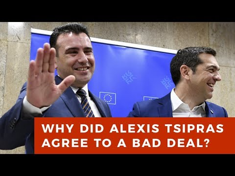 "Why did Greek PM Alexis Tsipras agree to such a bad ""Macedonia"" deal?"