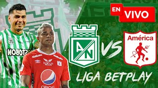🔴 EN VIVO : Atlético Nacional vs América / Liga Betplay / Fecha#8