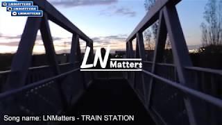 LNMatters - TRAIN STATION - FREE NCS Music