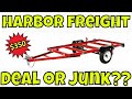 Harbor Freight Trailer?? JUNK or NOT???