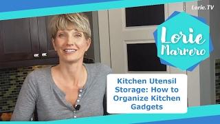 Kitchen Utensil Storage How to Organize Kitchen Gadgets