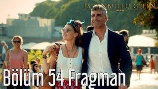 İstanbullu Gelin 54. Bölüm Fragman