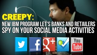 CREEPY: New IBM program lets banks and retailers spy on your Social Media Activities