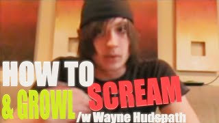 How to Scream & Growl /w Wayne Hudspath [HQ]