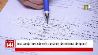 Công an quận Thanh Xuân triển khai cấp thẻ căn cước công dân tại cơ sở | Camera 141