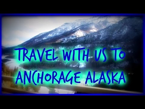 TRAVEL WITH US TO ANCHORAGE ALASKA!