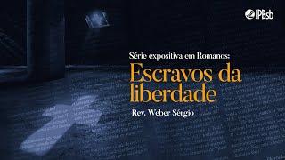 2021-09-26 - Escravos da liberdade - Romanos 6.15-23 - Rev. Weber Sérgio - Transmissão Vespertina