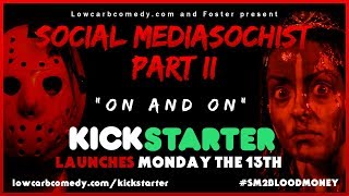 Social Mediasochist Part II: On and On Kickstarter Teaser - Lowcarbcomedy